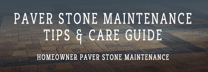 Paver Stone Maintenance Tips & Guide
