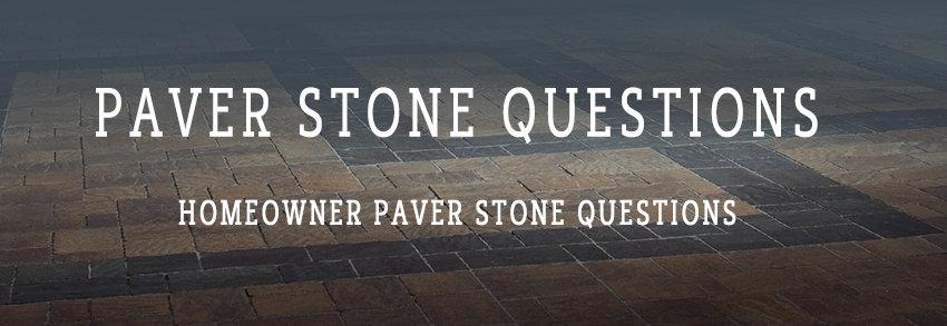 FAQ's - Paver Stone Questions - Sacramento, CA